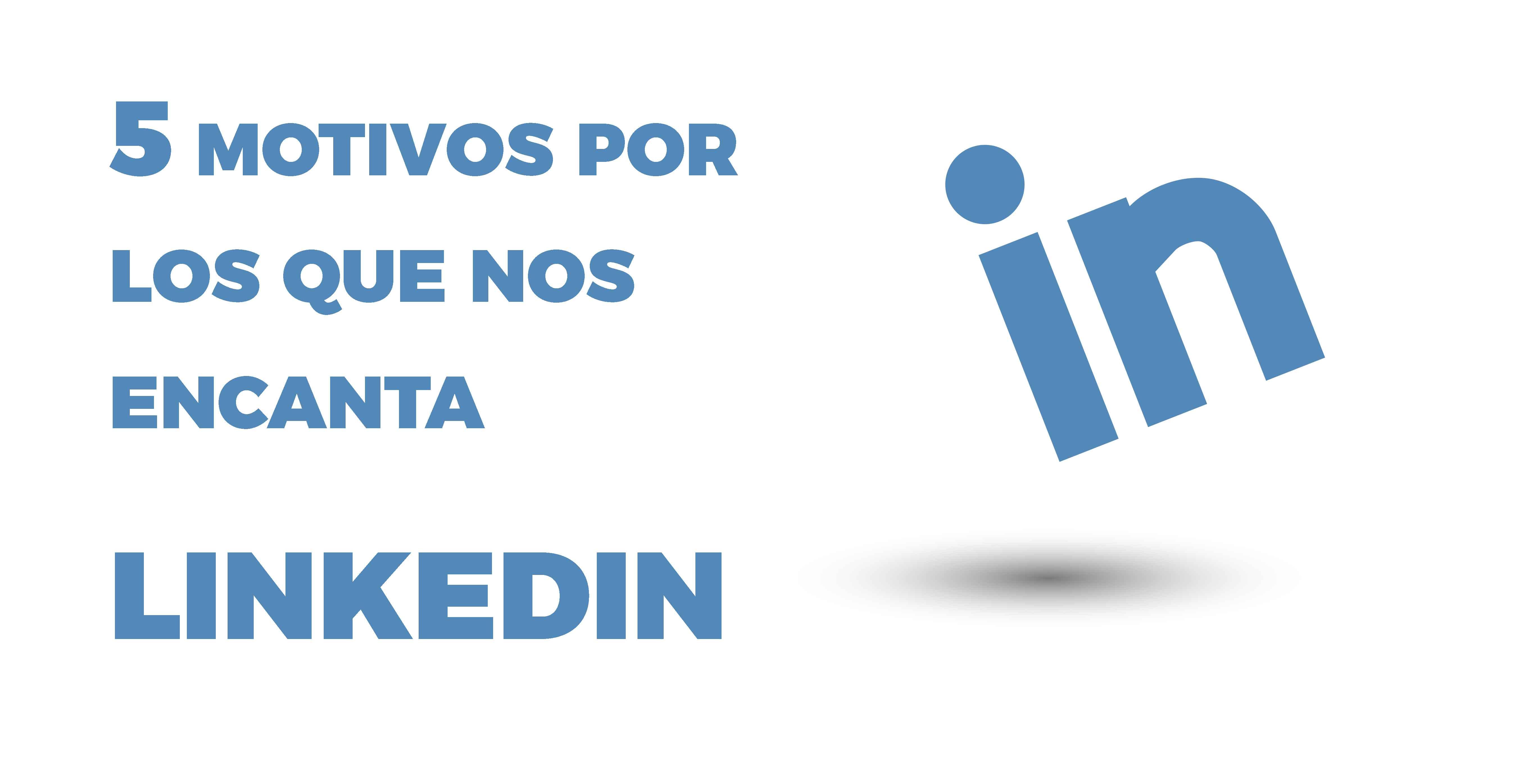 5 motivos por los que me encanta linkedIn
